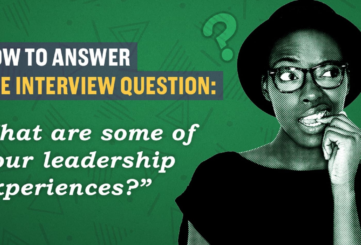 How to answer the question, 'What's your leadership experience?'