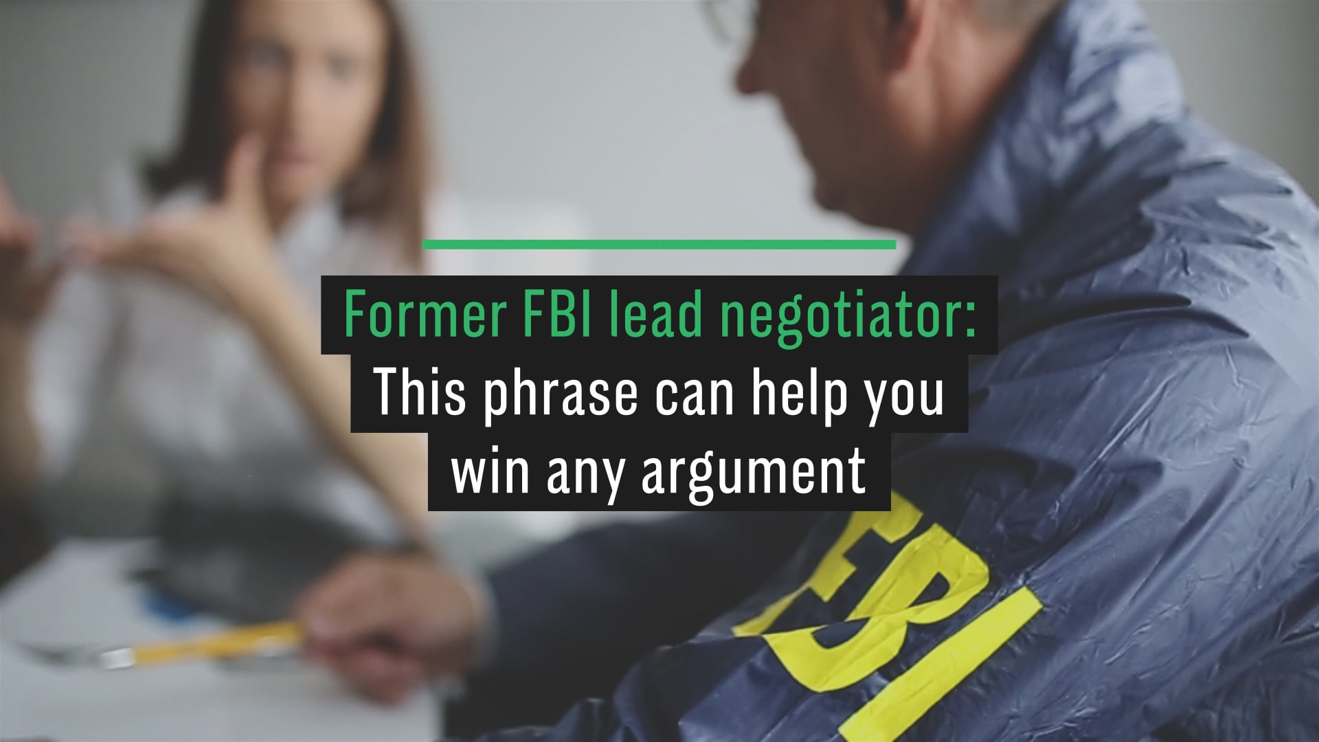 Ex-FBI negotiator: This one phrase can help you win any argument